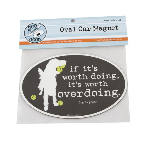 """Dog is Good """"Worth Doing"""" Oval Car Magnet"""