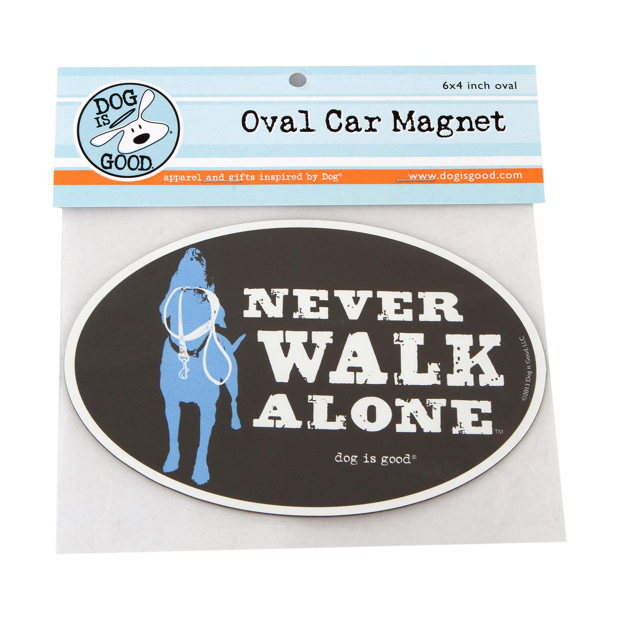 """Dog is Good """"Never Walk Alone"""" Oval Car Magnet"""
